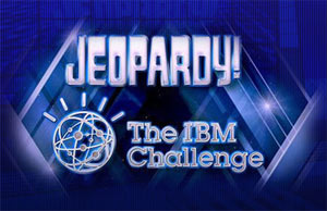 JEOPARDY! The IBM Challenge
