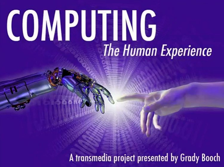 Computing: The Human Experience by IBM Fellow Grady Booch [image courtesy Grady Booch].
