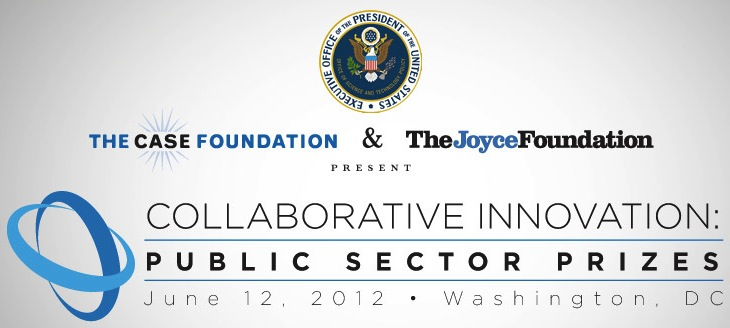 White House, The Case Foundation, and The Joyce Foundation present Collaborative Innovation: Public Sector Prizes, Tuesday, June 12 in Washington, DC [image courtesy the Case Foundation].